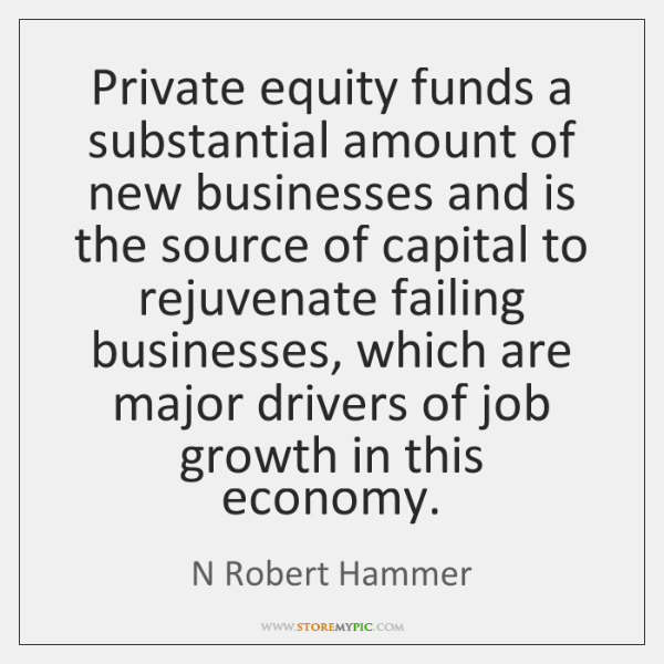 Private equity funds a substantial amount of new businesses and is the ...