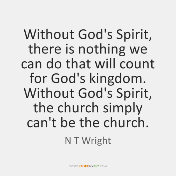 Without God's Spirit, there is nothing we can do that will count ...