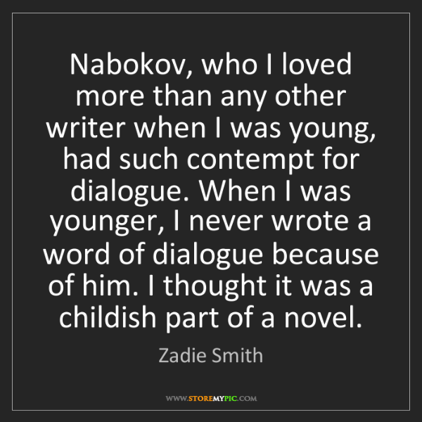 Zadie Smith: Nabokov, who I loved more than any other writer when...