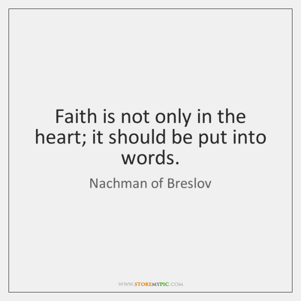 Faith is not only in the heart; it should be put into ...