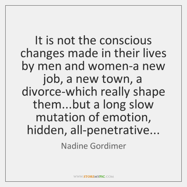 It is not the conscious changes made in their lives by men ...