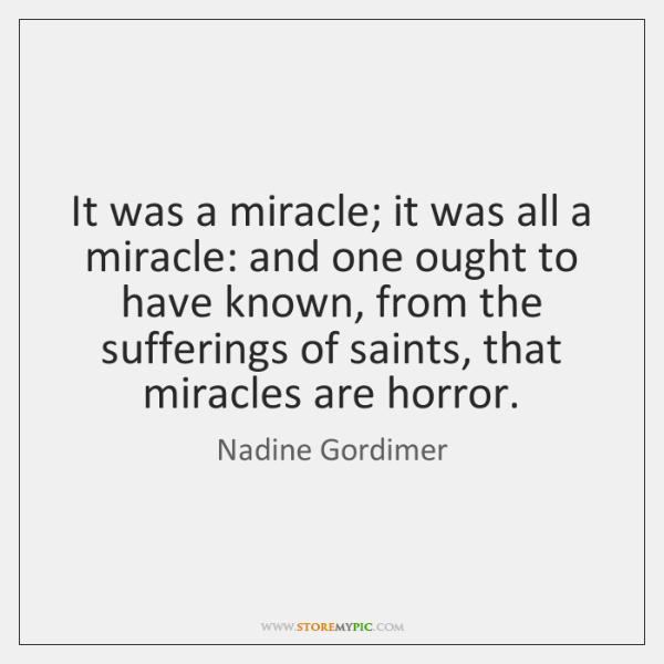 It was a miracle; it was all a miracle: and one ought ...