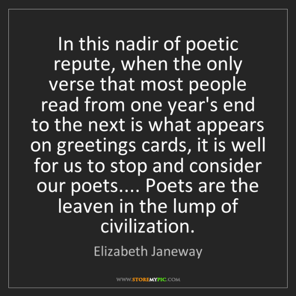 Elizabeth Janeway: In this nadir of poetic repute, when the only verse that...