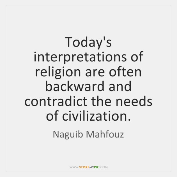 Today's interpretations of religion are often backward and contradict the needs of ...