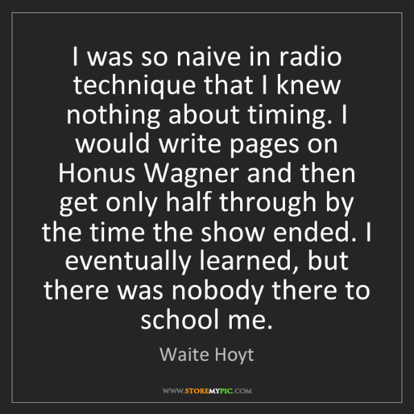 Waite Hoyt: I was so naive in radio technique that I knew nothing...