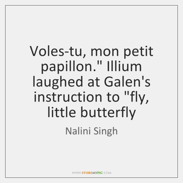 "Voles-tu, mon petit papillon."" Illium laughed at Galen's instruction to ""fly, little ..."