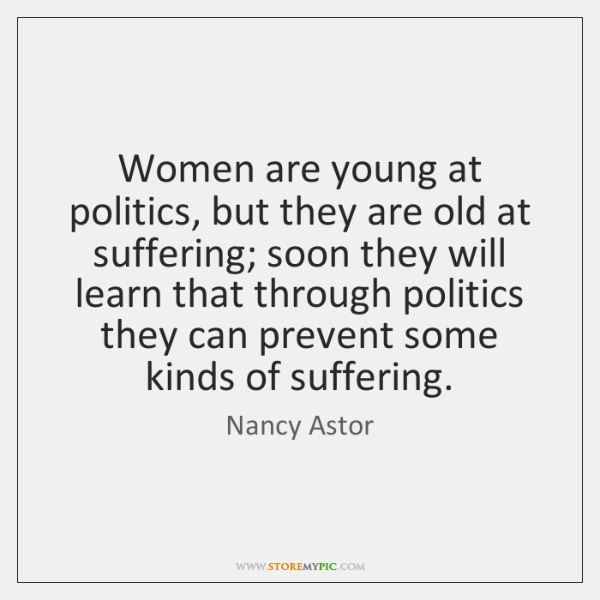 Women are young at politics, but they are old at suffering; soon ...