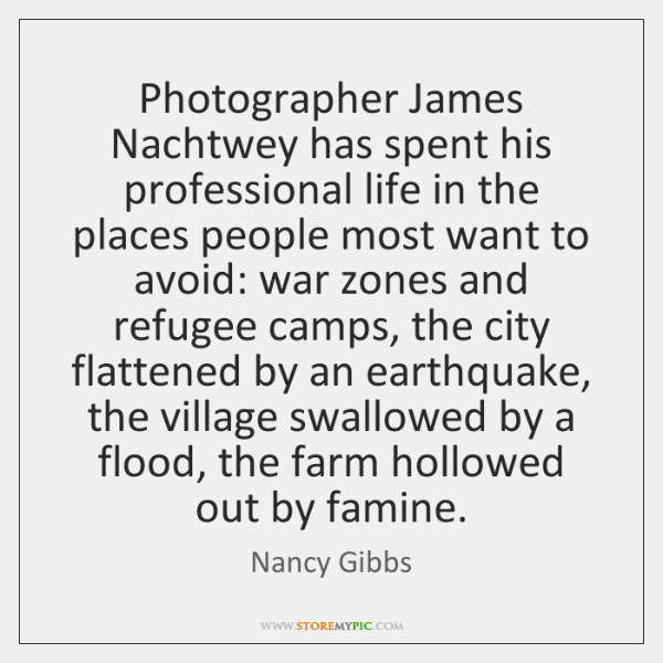 Photographer James Nachtwey has spent his professional life in the places people ...