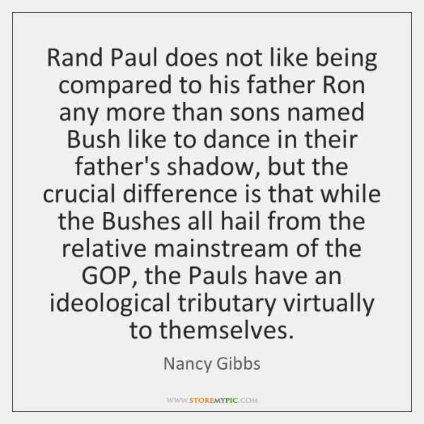 Rand Paul does not like being compared to his father Ron any ...