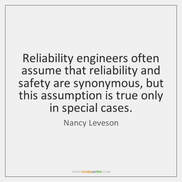 Reliability engineers often assume that reliability and safety are synonymous, but this ...
