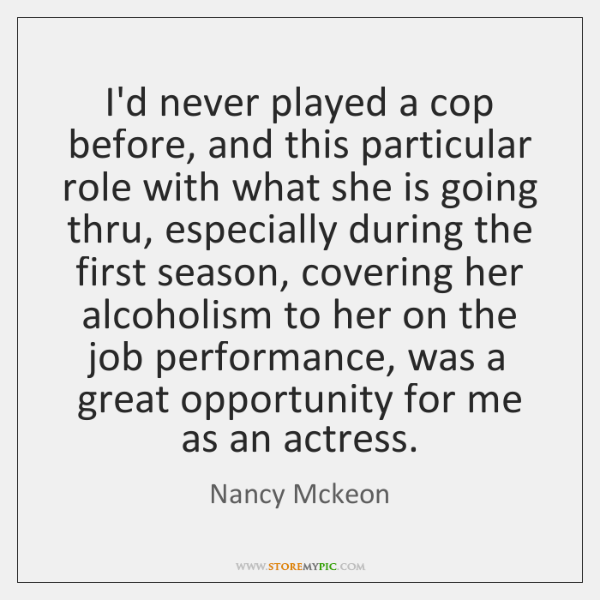 I'd never played a cop before, and this particular role with what ...