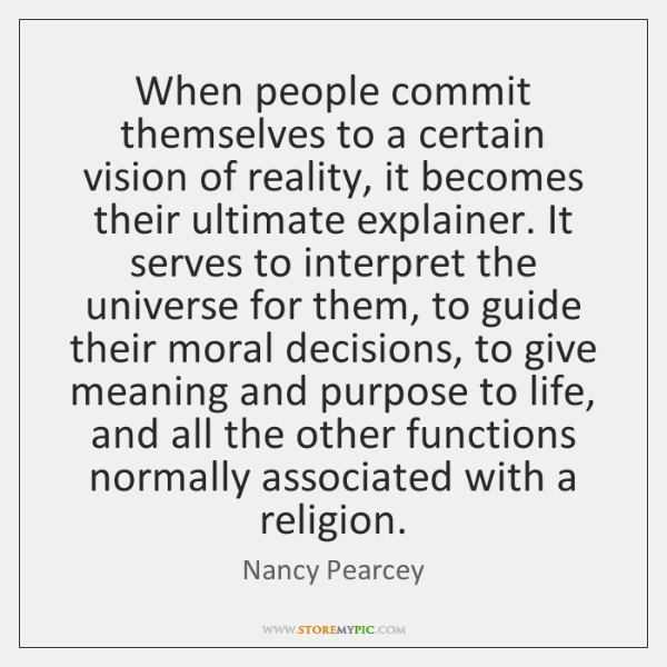 When people commit themselves to a certain vision of reality, it becomes ...