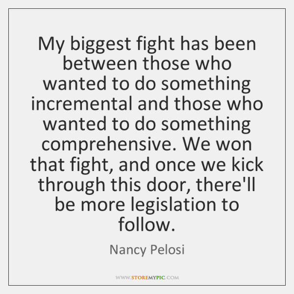 My biggest fight has been between those who wanted to do something ...