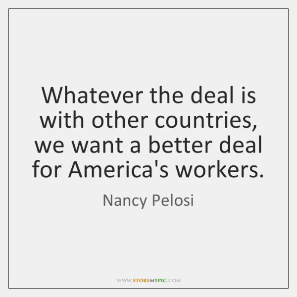 Whatever the deal is with other countries, we want a better deal ...