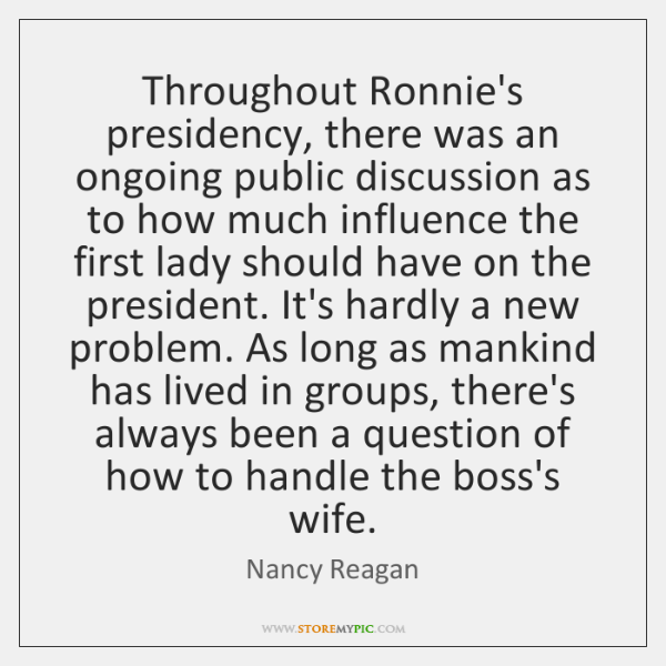 Throughout Ronnie's presidency, there was an ongoing public discussion as to how ...
