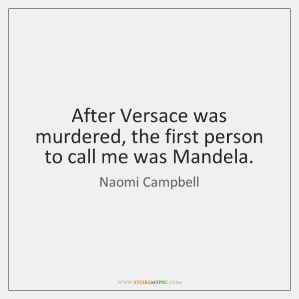 After Versace was murdered, the first person to call me was Mandela.