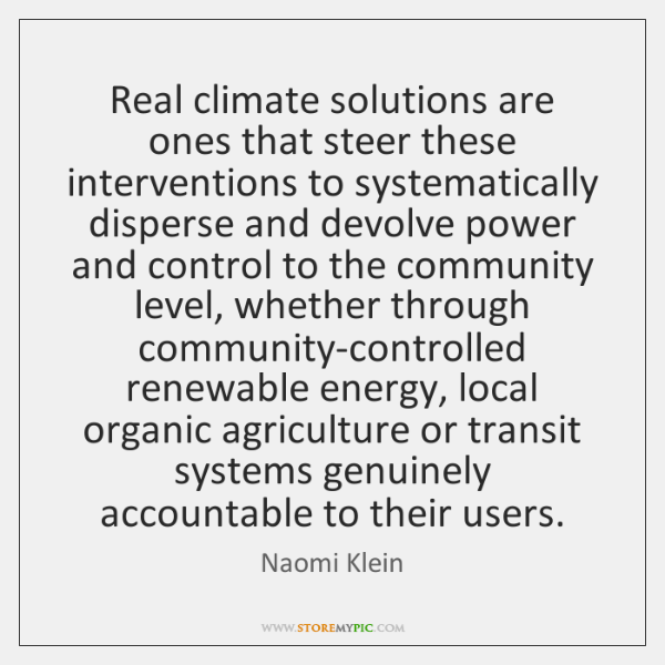 Real climate solutions are ones that steer these interventions to systematically disperse ...