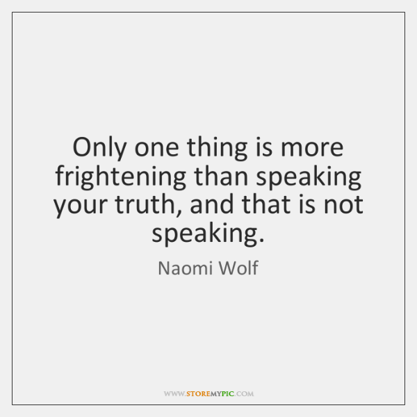 Only one thing is more frightening than speaking your truth, and that ...