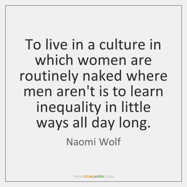 To live in a culture in which women are routinely naked where ...