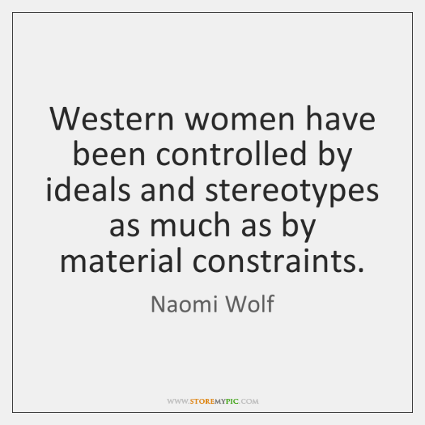 Western women have been controlled by ideals and stereotypes as much as ...