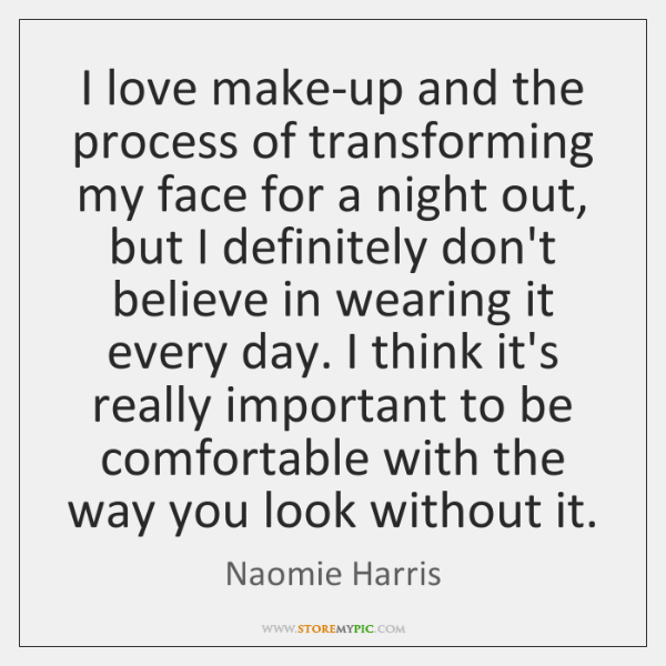 I love make-up and the process of transforming my face for a ...