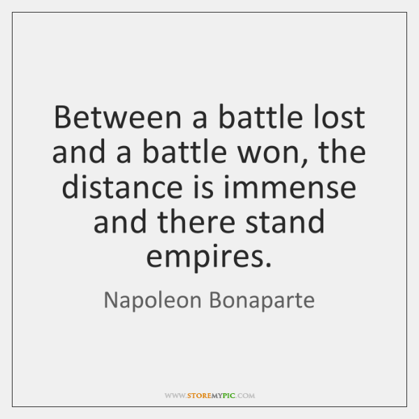 Between a battle lost and a battle won, the distance is immense ...