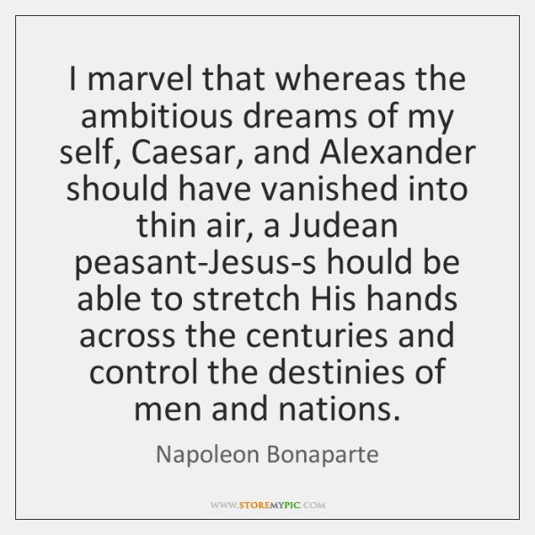 I marvel that whereas the ambitious dreams of my self, Caesar, and ...