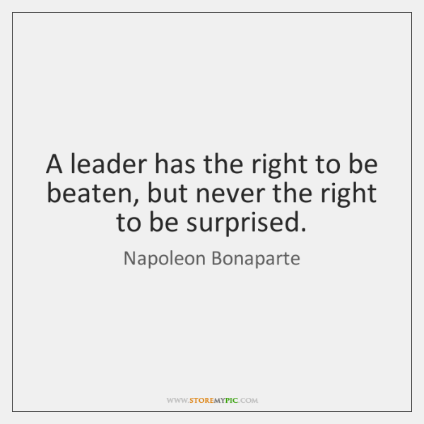A leader has the right to be beaten, but never the right ...