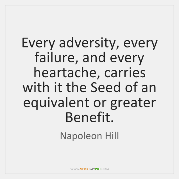 Every adversity, every failure, and every heartache, carries with it the Seed ...