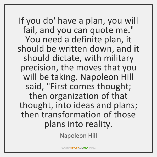 If you do' have a plan, you will fail, and you can ...