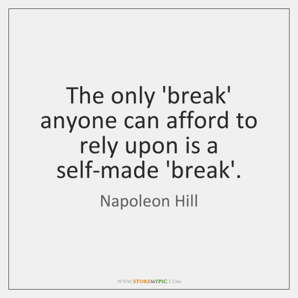 The only 'break' anyone can afford to rely upon is a self-made ...
