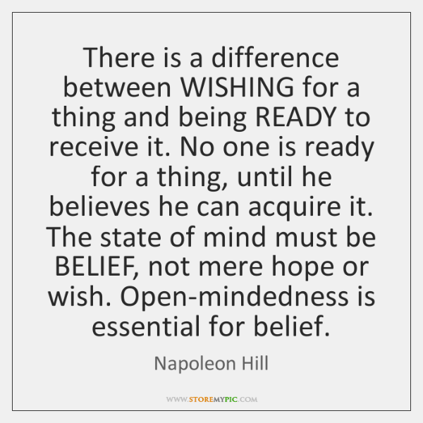 There is a difference between WISHING for a thing and being READY ...