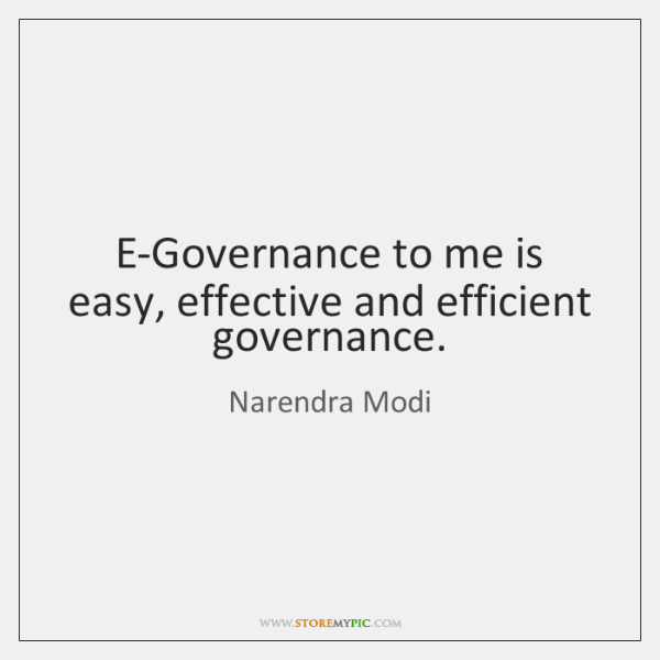 E-Governance to me is easy, effective and efficient governance.
