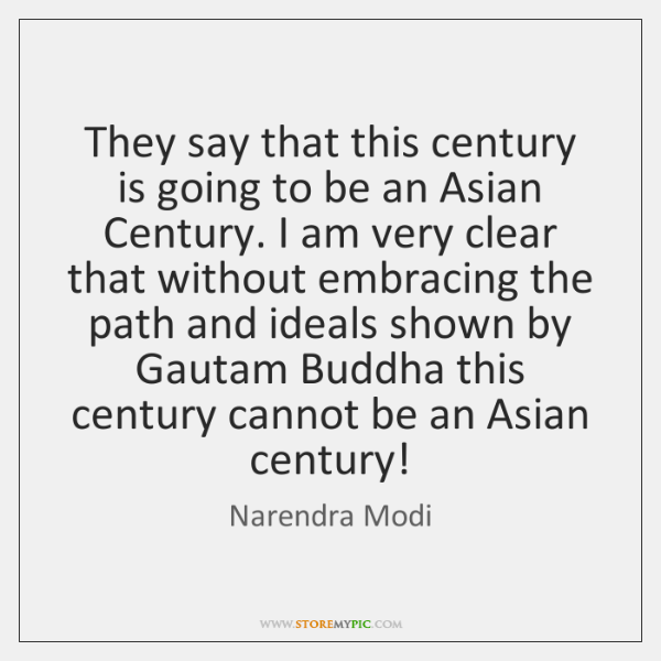 They say that this century is going to be an Asian Century. ...