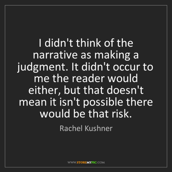 Rachel Kushner: I didn't think of the narrative as making a judgment....