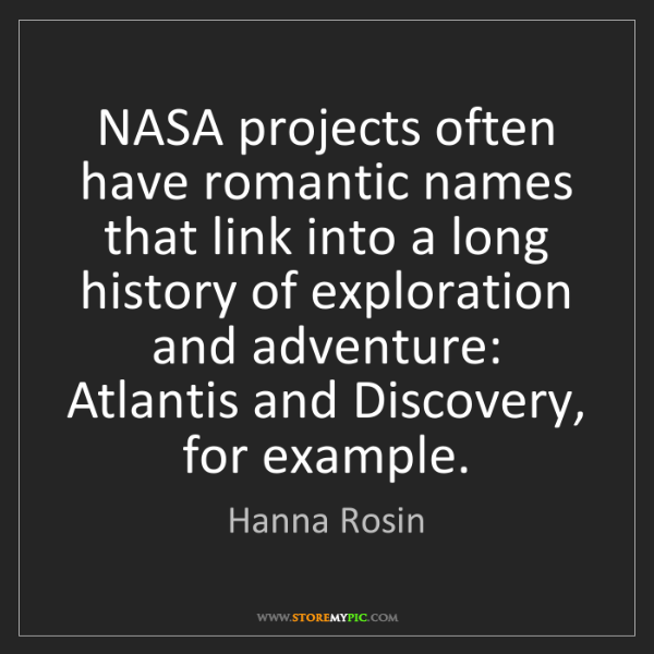 Hanna Rosin: NASA projects often have romantic names that link into...