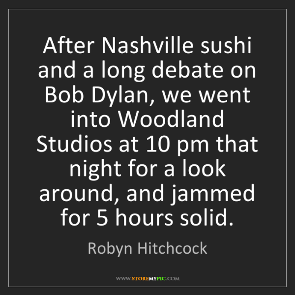 Robyn Hitchcock: After Nashville sushi and a long debate on Bob Dylan,...