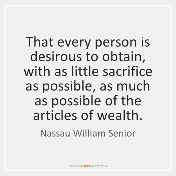 That every person is desirous to obtain, with as little sacrifice as ...