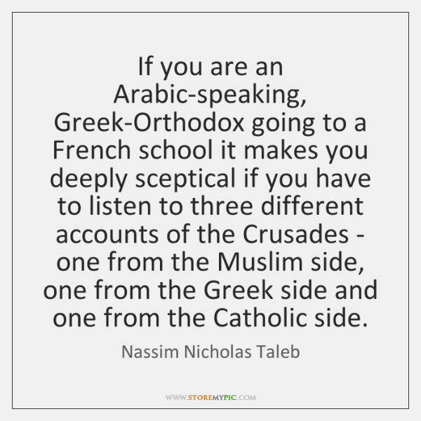 If you are an Arabic-speaking, Greek-Orthodox going to a French school it ...