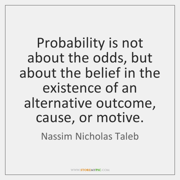 Probability is not about the odds, but about the belief in the ...