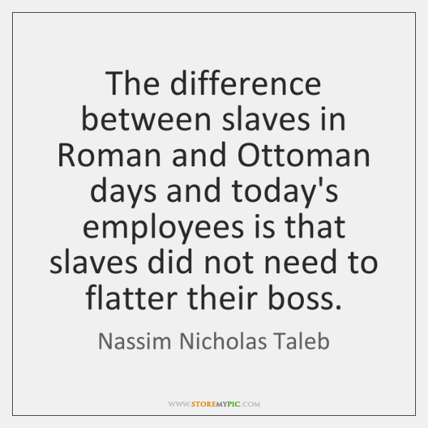 The difference between slaves in Roman and Ottoman days and today's employees ...
