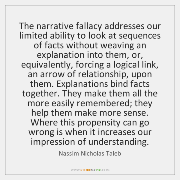 The narrative fallacy addresses our limited ability to look at sequences of ...
