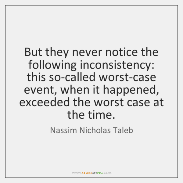But they never notice the following inconsistency: this so-called worst-case event, when ...