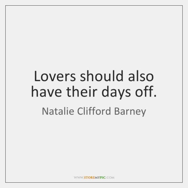Lovers should also have their days off.