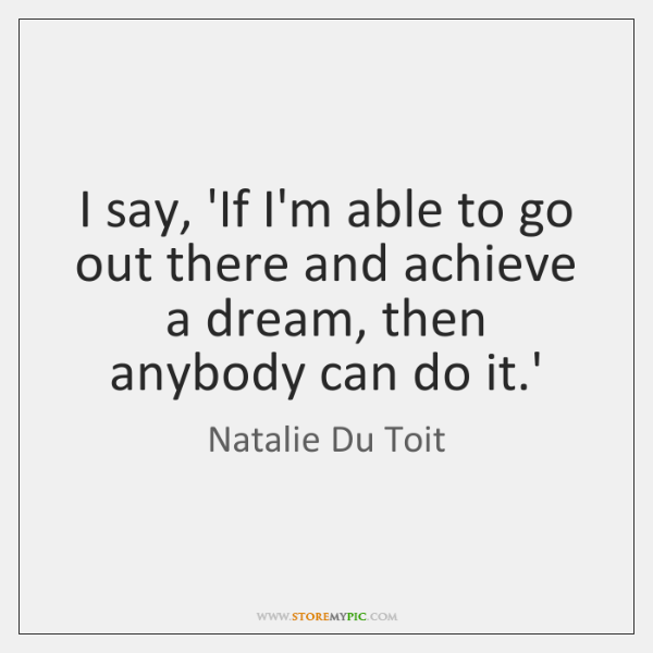 I say, 'If I'm able to go out there and achieve a ...