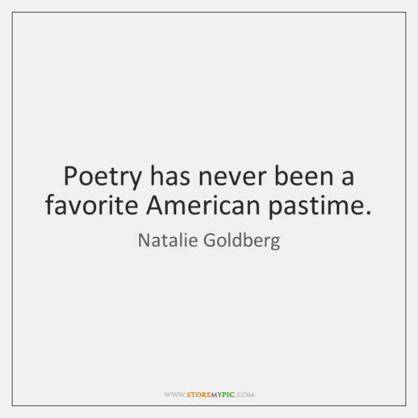 Poetry has never been a favorite American pastime.
