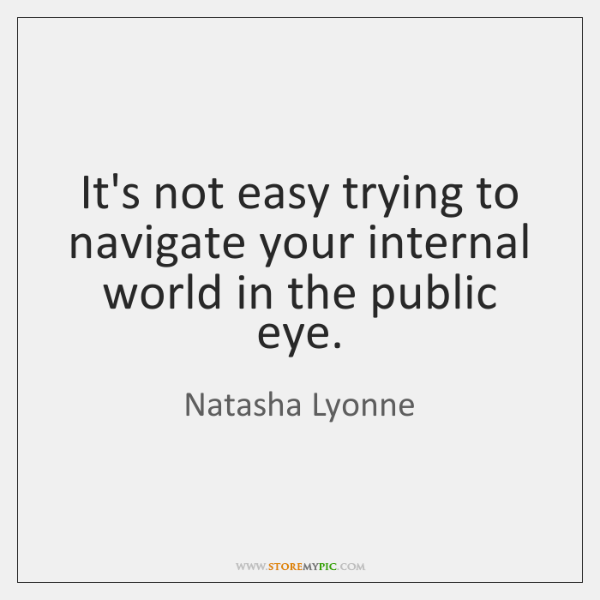 It's not easy trying to navigate your internal world in the public ...