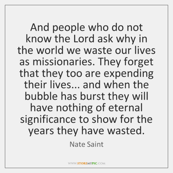 And people who do not know the Lord ask why in the ...