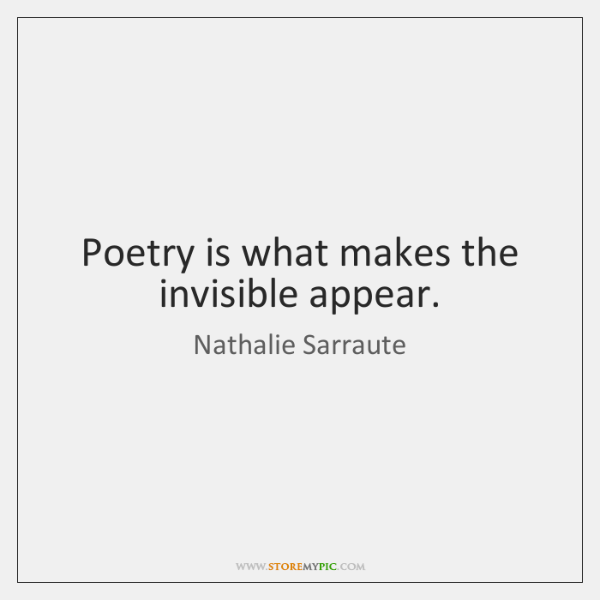 Poetry is what makes the invisible appear.
