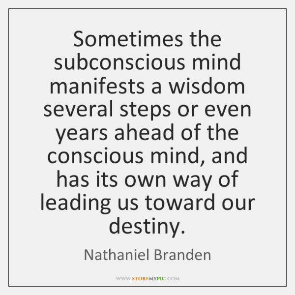 Sometimes the subconscious mind manifests a wisdom several steps or even years ...